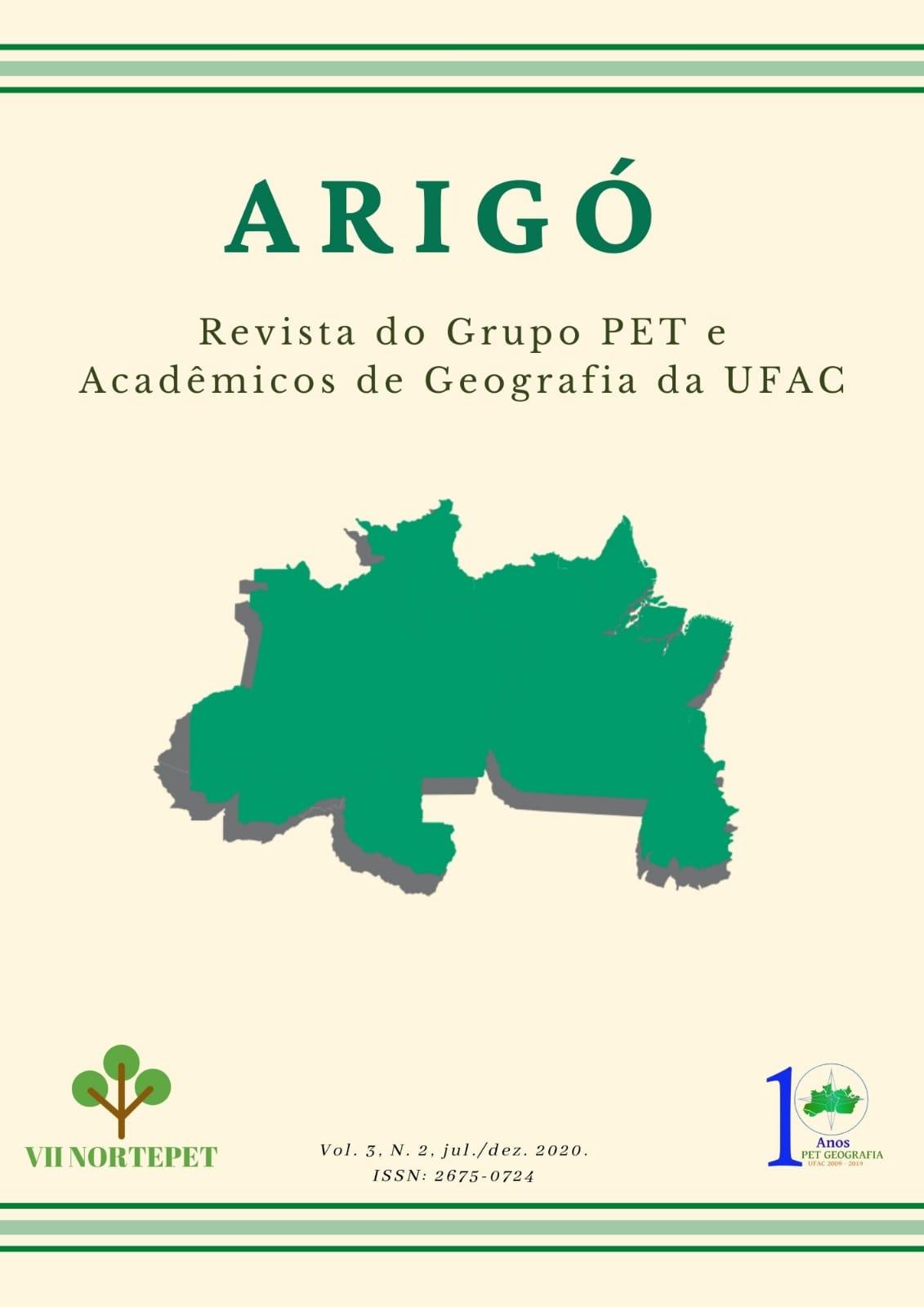"""Visualizar v. 3 n. 2 (2020): ARIGÓ - Revista do Grupo PET e Acadêmicos de Geografia da Ufac. Número especial: VII NORTEPET """"Programa de Educação Tutorial como vetor detransformação regional"""""""